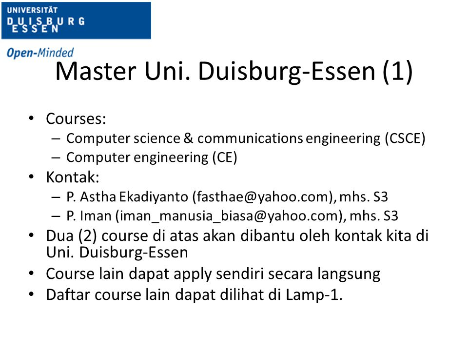 Master Uni. Duisburg-Essen (1) Courses: – Computer science & communications engineering (CSCE) – Computer engineering (CE) Kontak: – P. Astha Ekadiyan
