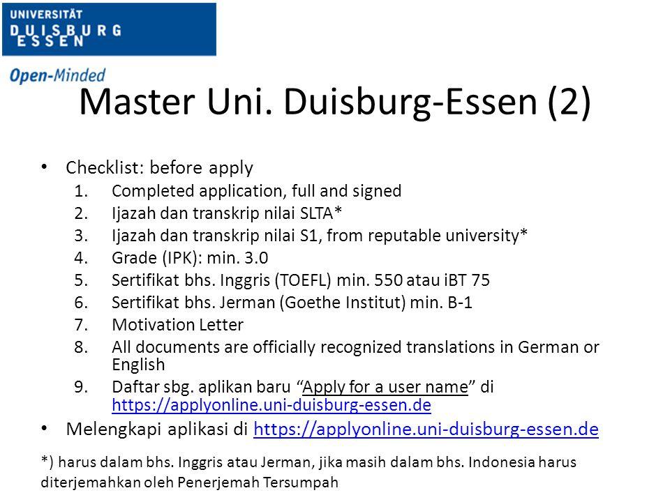 Master Uni. Duisburg-Essen (2) Checklist: before apply 1.Completed application, full and signed 2.Ijazah dan transkrip nilai SLTA* 3.Ijazah dan transk