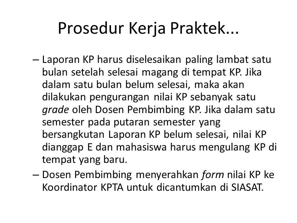 Prosedur Kerja Praktek... – Laporan KP harus diselesaikan paling lambat satu bulan setelah selesai magang di tempat KP. Jika dalam satu bulan belum se