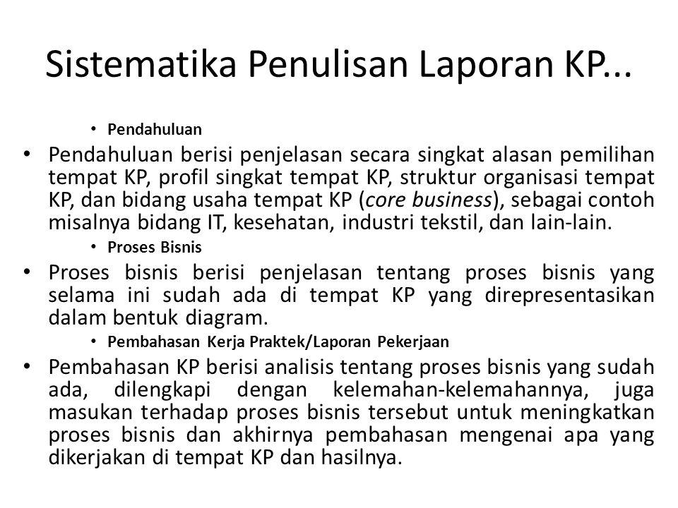 Sistematika Penulisan Laporan KP... Pendahuluan Pendahuluan berisi penjelasan secara singkat alasan pemilihan tempat KP, profil singkat tempat KP, str