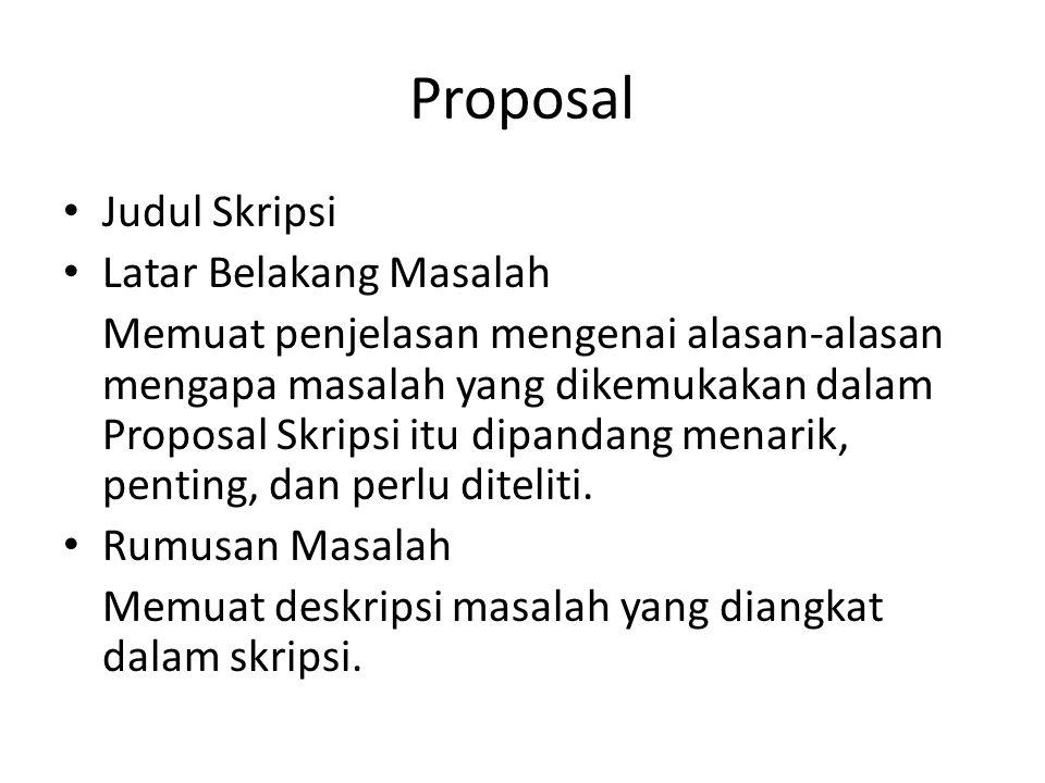 Proposal Judul Skripsi Latar Belakang Masalah Memuat penjelasan mengenai alasan-alasan mengapa masalah yang dikemukakan dalam Proposal Skripsi itu dip
