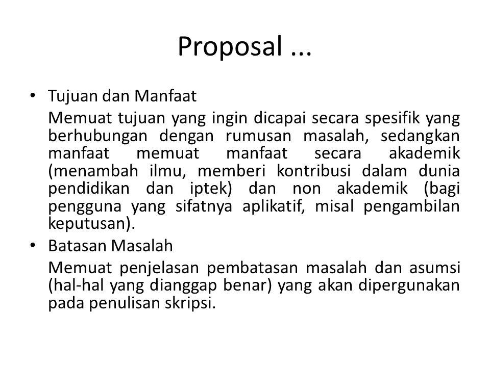 Proposal... Tujuan dan Manfaat Memuat tujuan yang ingin dicapai secara spesifik yang berhubungan dengan rumusan masalah, sedangkan manfaat memuat manf