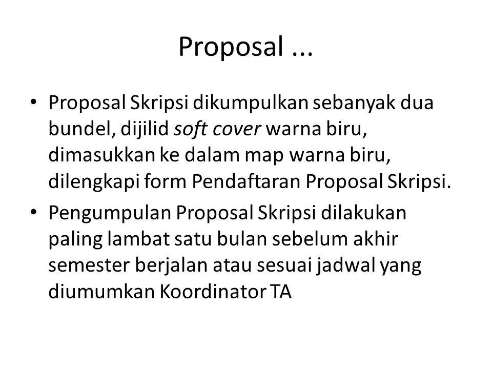 Proposal... Proposal Skripsi dikumpulkan sebanyak dua bundel, dijilid soft cover warna biru, dimasukkan ke dalam map warna biru, dilengkapi form Penda