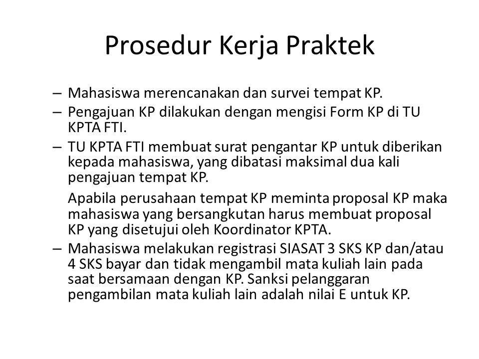 Prosedur Kerja Praktek – Mahasiswa merencanakan dan survei tempat KP. – Pengajuan KP dilakukan dengan mengisi Form KP di TU KPTA FTI. – TU KPTA FTI me