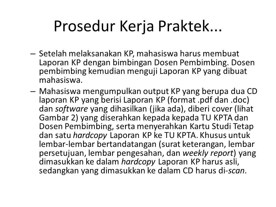 Prosedur Kerja Praktek... – Setelah melaksanakan KP, mahasiswa harus membuat Laporan KP dengan bimbingan Dosen Pembimbing. Dosen pembimbing kemudian m