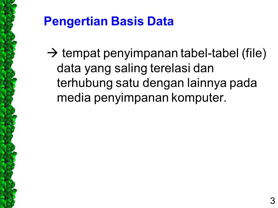 Pengertian Basis Data  tempat penyimpanan tabel-tabel (file) data yang saling terelasi dan terhubung satu dengan lainnya pada media penyimpanan kompu