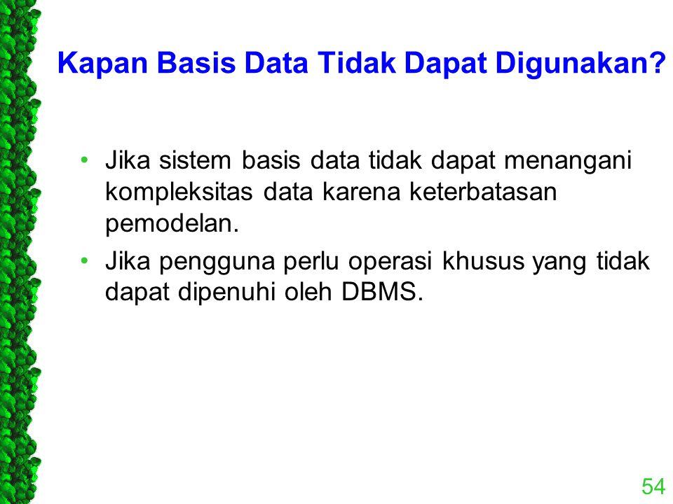 Kapan Basis Data Tidak Dapat Digunakan? Jika sistem basis data tidak dapat menangani kompleksitas data karena keterbatasan pemodelan. Jika pengguna pe