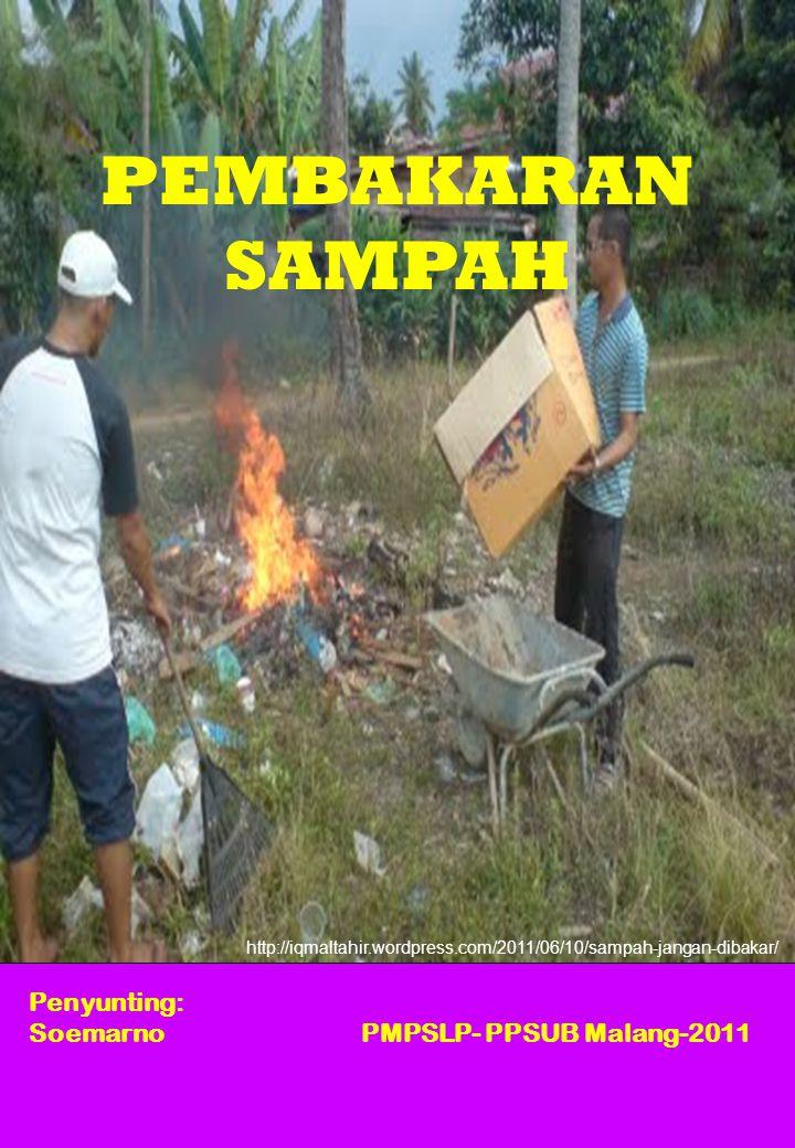 PEMBAKARAN SAMPAH Cetakan : I – Malang Program Pascasarjana, Universitas Brawijaya, Malang Viii : 100 hlm : 20 cm x 25 cm ISBN: Penyunting: Soemarno Hak Cipta pada penulis.