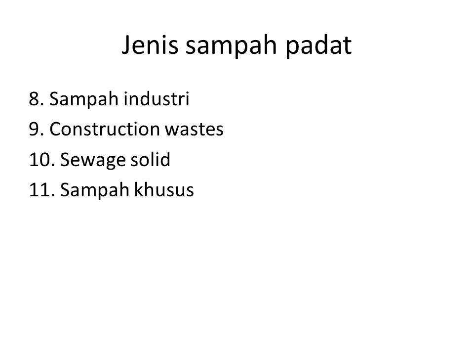 Jenis sampah padat 8. Sampah industri 9. Construction wastes 10. Sewage solid 11. Sampah khusus
