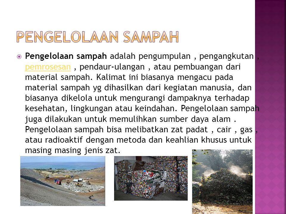  Pengelolaan sampah adalah pengumpulan, pengangkutan, pemrosesan, pendaur-ulangan, atau pembuangan dari material sampah.