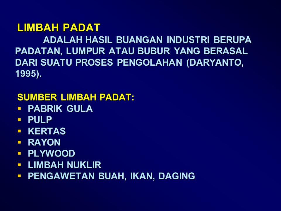LIMBAH PADAT ADALAH HASIL BUANGAN INDUSTRI BERUPA PADATAN, LUMPUR ATAU BUBUR YANG BERASAL DARI SUATU PROSES PENGOLAHAN (DARYANTO, 1995). LIMBAH PADAT