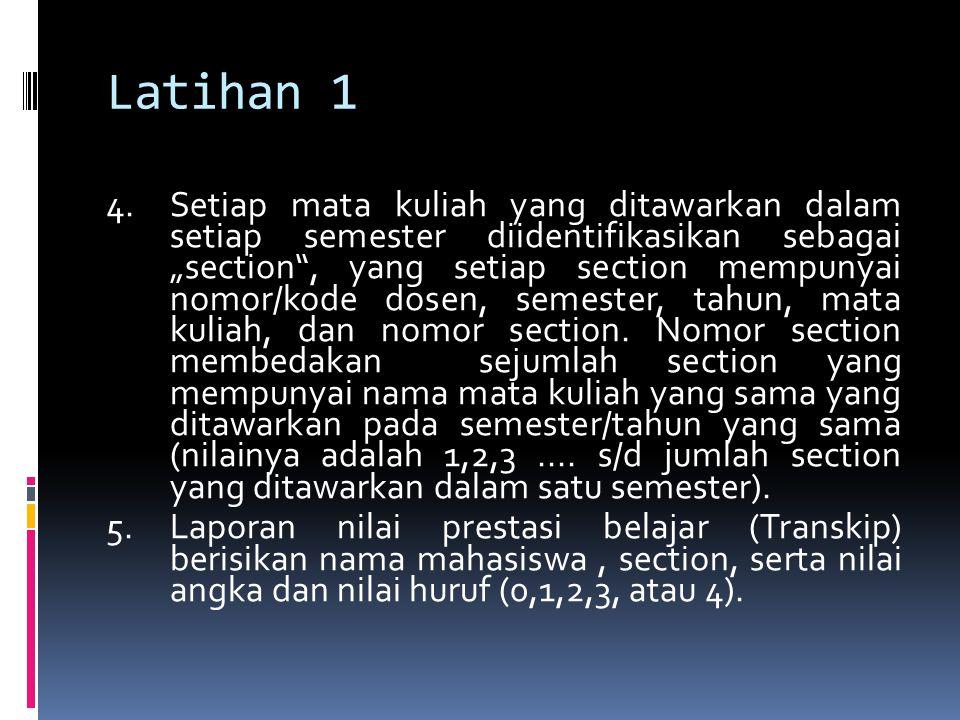 """Latihan 1 4. Setiap mata kuliah yang ditawarkan dalam setiap semester diidentifikasikan sebagai """"section"""", yang setiap section mempunyai nomor/kode do"""