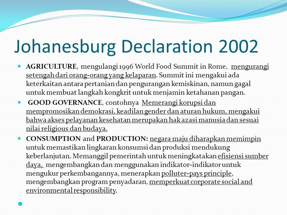 Johanesburg Declaration 2002 AGRICULTURE, mengulangi 1996 World Food Summit in Rome, mengurangi setengah dari orang-orang yang kelaparan. Summit ini m