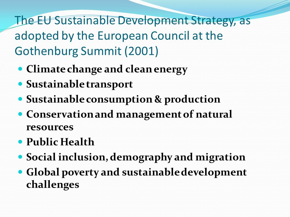 The EU Sustainable Development Strategy, as adopted by the European Council at the Gothenburg Summit (2001) Climate change and clean energy Sustainabl