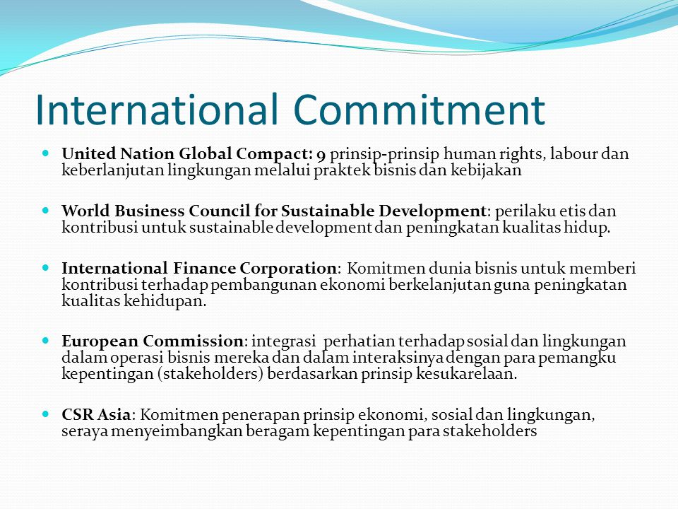 International Commitment United Nation Global Compact: 9 prinsip-prinsip human rights, labour dan keberlanjutan lingkungan melalui praktek bisnis dan