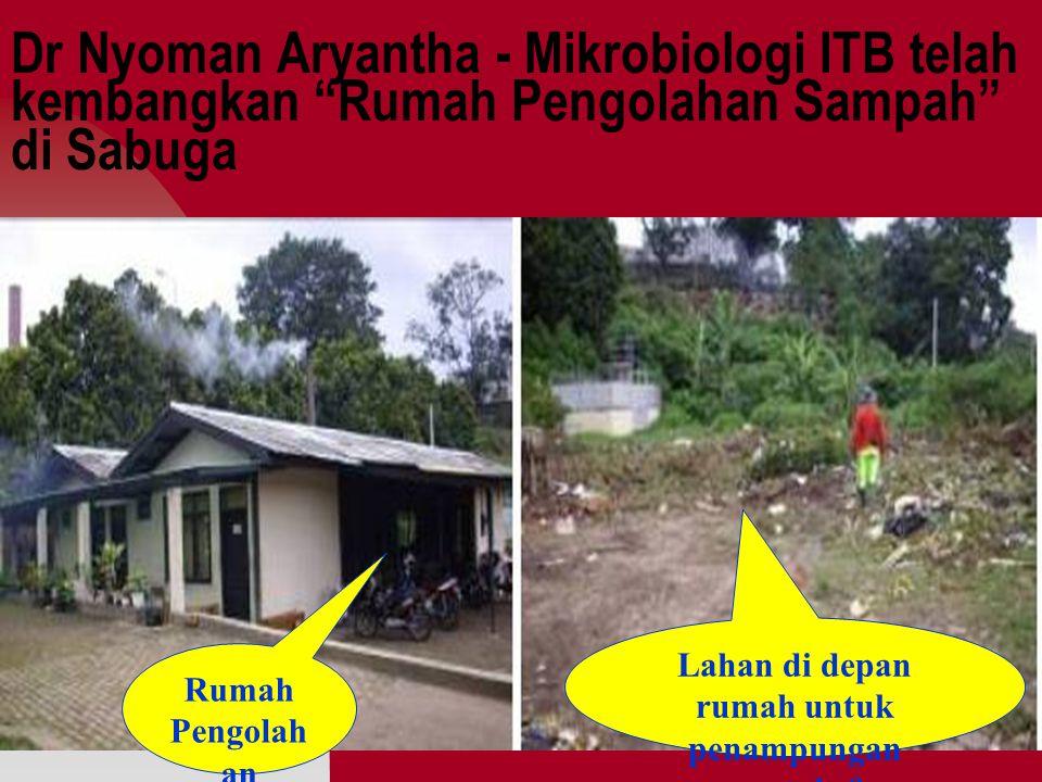 Dr Nyoman Aryantha - Mikrobiologi ITB telah kembangkan Rumah Pengolahan Sampah di Sabuga Rumah Pengolah an Sampah Lahan di depan rumah untuk penampungan sampah & penyortiran