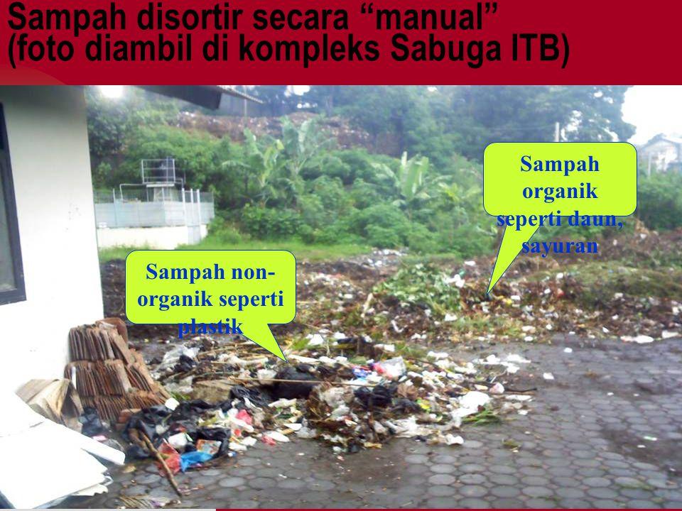 Sampah disortir secara manual (foto diambil di kompleks Sabuga ITB) Sampah organik seperti daun, sayuran Sampah non- organik seperti plastik