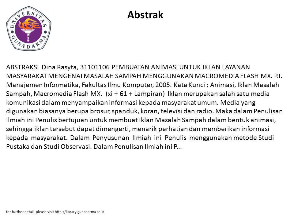 Abstrak ABSTRAKSI Dina Rasyta, 31101106 PEMBUATAN ANIMASI UNTUK IKLAN LAYANAN MASYARAKAT MENGENAI MASALAH SAMPAH MENGGUNAKAN MACROMEDIA FLASH MX. P.I.