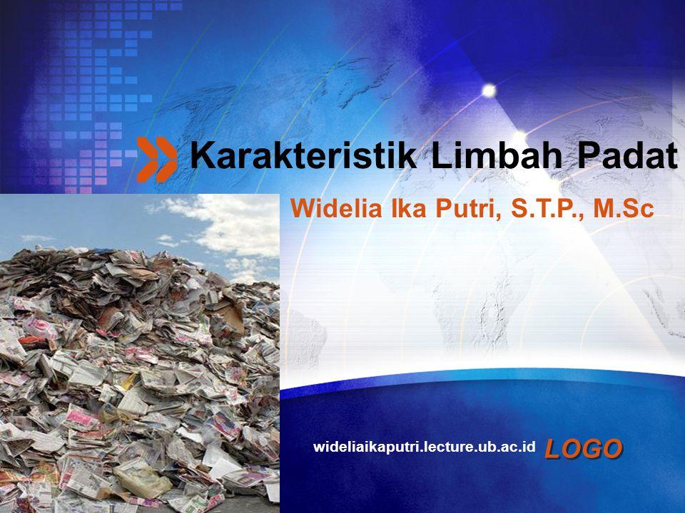 LOGO Karakteristik Limbah Padat wideliaikaputri.lecture.ub.ac.id Widelia Ika Putri, S.T.P., M.Sc