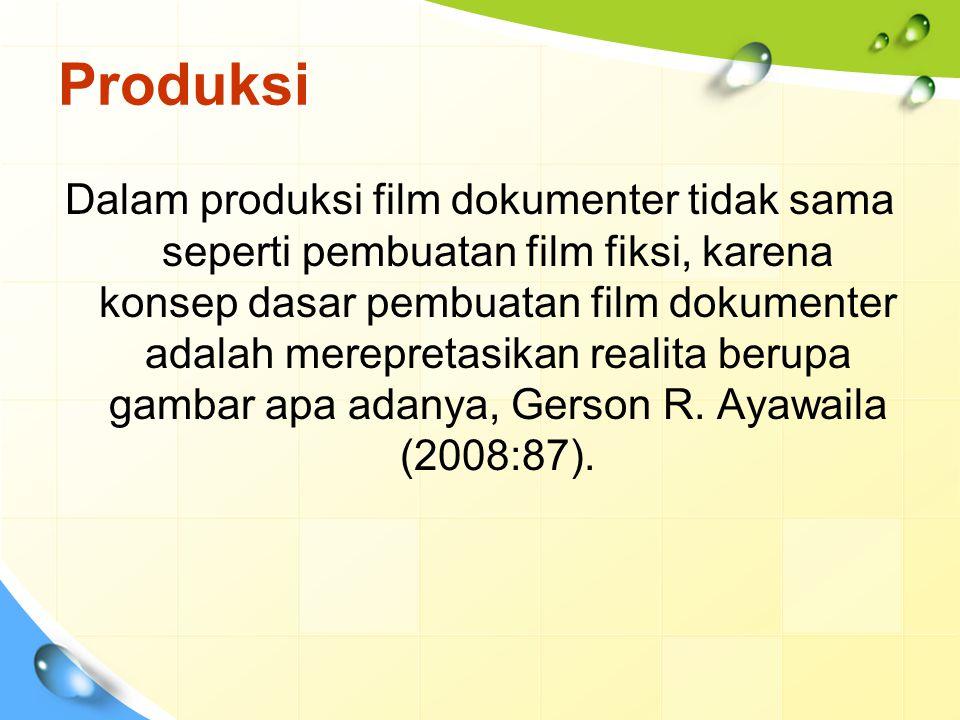 Produksi Dalam produksi film dokumenter tidak sama seperti pembuatan film fiksi, karena konsep dasar pembuatan film dokumenter adalah merepretasikan r