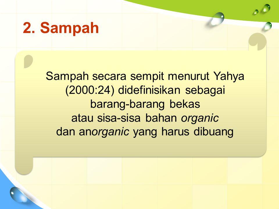 2. Sampah Sampah secara sempit menurut Yahya (2000:24) didefinisikan sebagai barang-barang bekas atau sisa-sisa bahan organic dan anorganic yang harus
