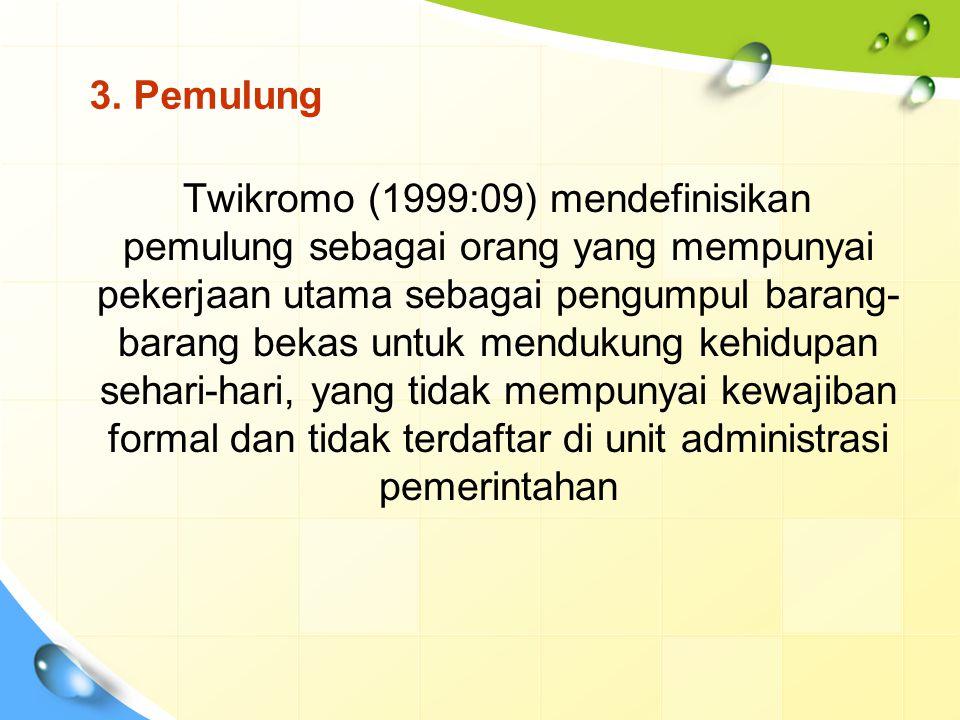 3. Pemulung Twikromo (1999:09) mendefinisikan pemulung sebagai orang yang mempunyai pekerjaan utama sebagai pengumpul barang- barang bekas untuk mendu