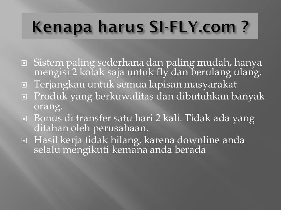 1. Daftar ke SI-FLY.com melalui sponsor yang mengenalkan anda tentang SI-FLY.com 2.