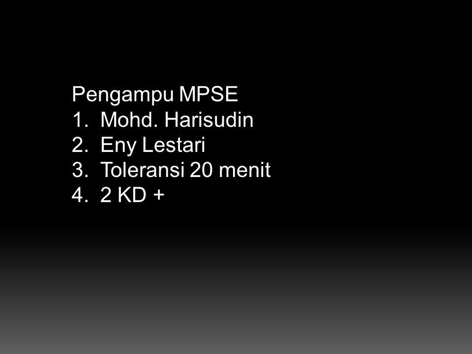 Pengampu MPSE 1.Mohd. Harisudin 2.Eny Lestari 3.Toleransi 20 menit 4.2 KD +