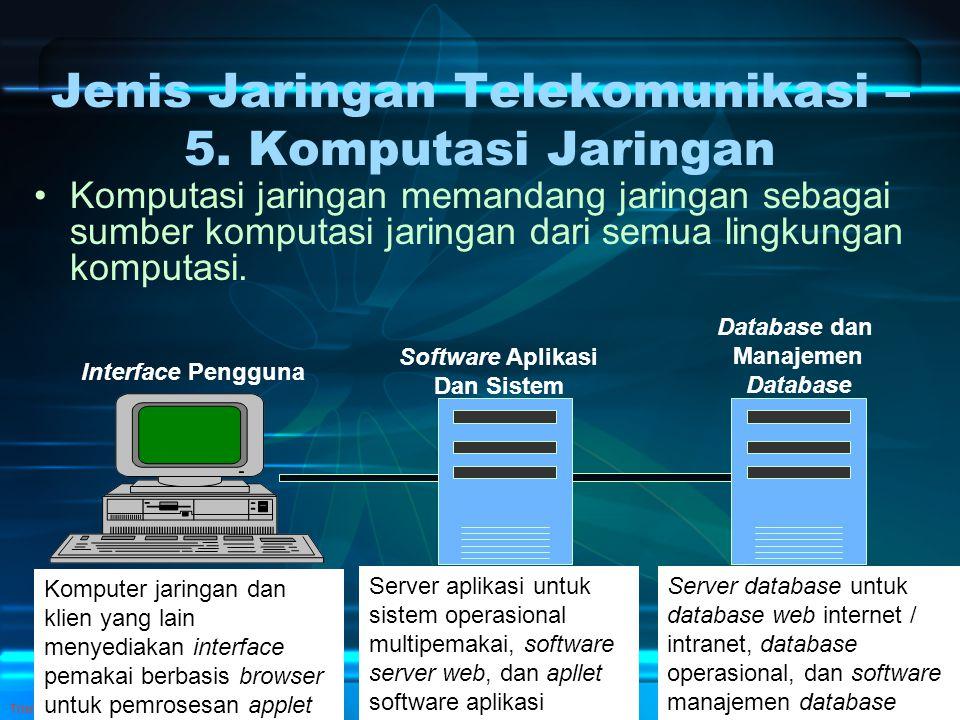 Trisnadi Wijaya, SE, S.Kom Pengantar SI12 Jenis Jaringan Telekomunikasi – 5. Komputasi Jaringan Komputasi jaringan memandang jaringan sebagai sumber k