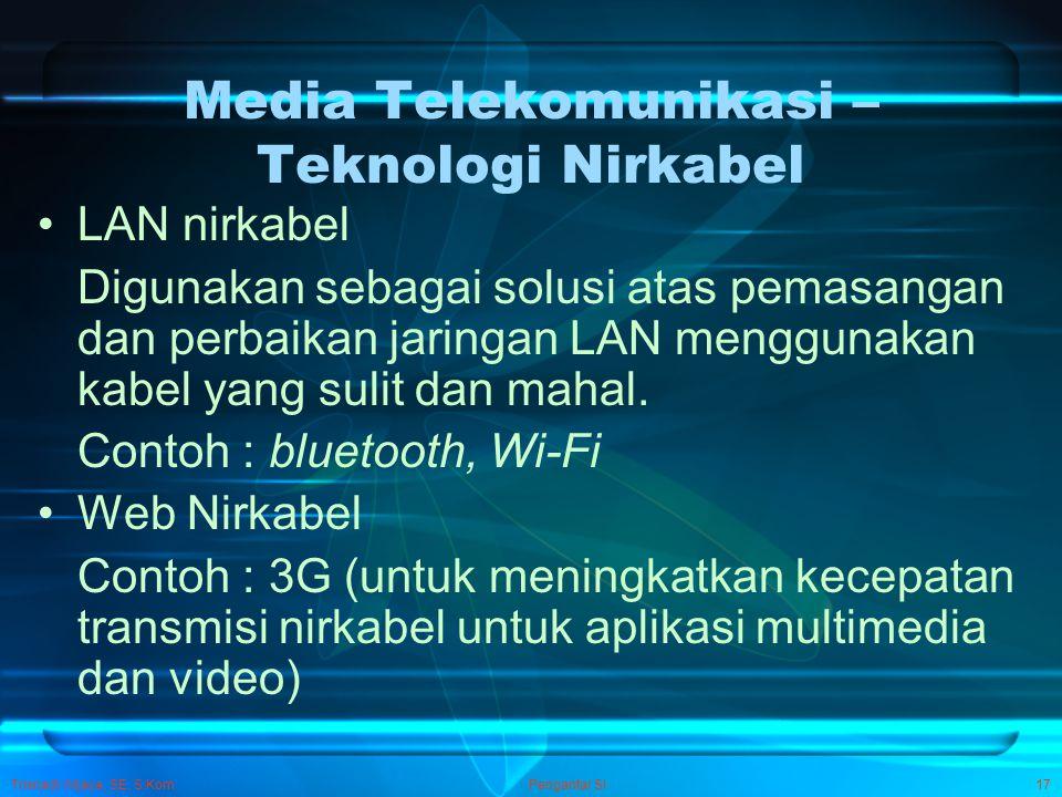 Trisnadi Wijaya, SE, S.Kom Pengantar SI17 Media Telekomunikasi – Teknologi Nirkabel LAN nirkabel Digunakan sebagai solusi atas pemasangan dan perbaika