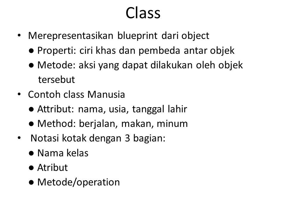 Class Merepresentasikan blueprint dari object ● Properti: ciri khas dan pembeda antar objek ● Metode: aksi yang dapat dilakukan oleh objek tersebut Co