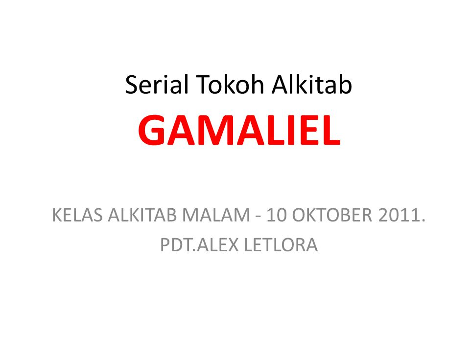 Serial Tokoh Alkitab GAMALIEL KELAS ALKITAB MALAM - 10 OKTOBER 2011. PDT.ALEX LETLORA