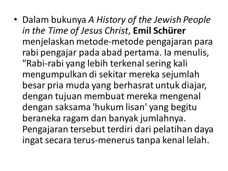 Dalam bukunya A History of the Jewish People in the Time of Jesus Christ, Emil Schürer menjelaskan metode-metode pengajaran para rabi pengajar pada abad pertama.