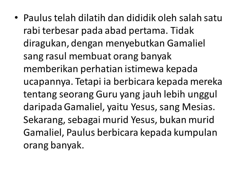 Paulus telah dilatih dan dididik oleh salah satu rabi terbesar pada abad pertama.