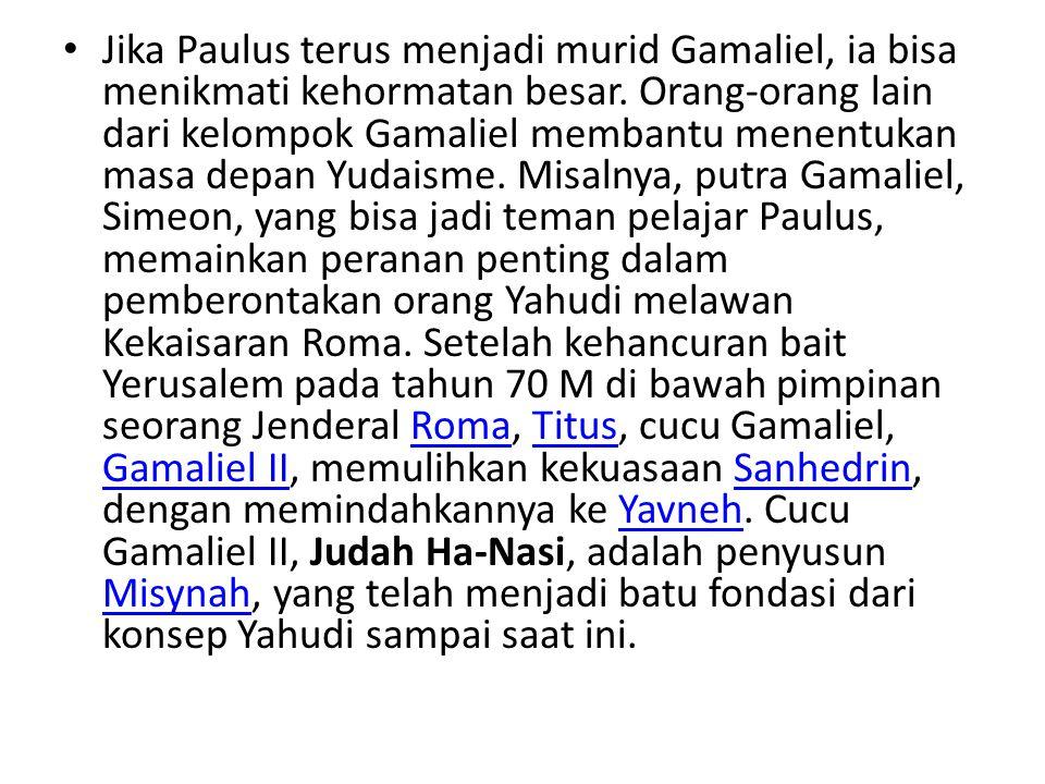 Jika Paulus terus menjadi murid Gamaliel, ia bisa menikmati kehormatan besar.