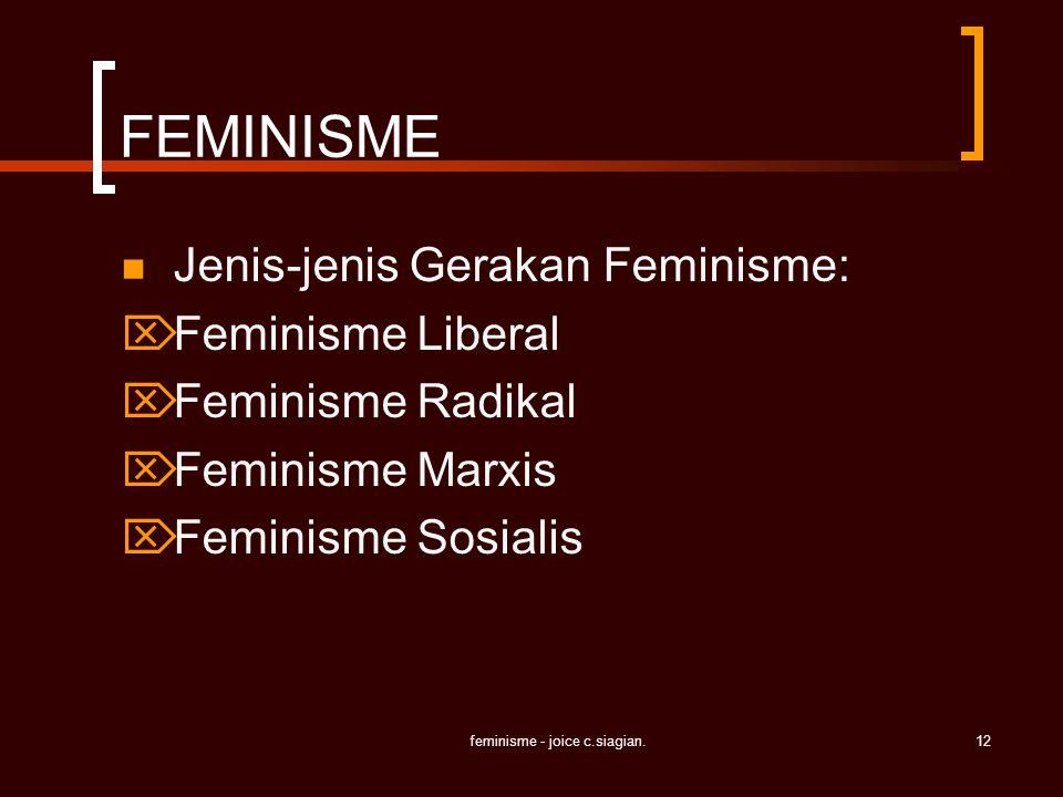feminisme - joice c.siagian.12 FEMINISME Jenis-jenis Gerakan Feminisme:  Feminisme Liberal  Feminisme Radikal  Feminisme Marxis  Feminisme Sosiali
