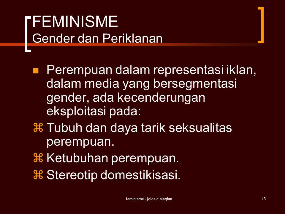 feminisme - joice c.siagian.13 FEMINISME Gender dan Periklanan Perempuan dalam representasi iklan, dalam media yang bersegmentasi gender, ada kecender