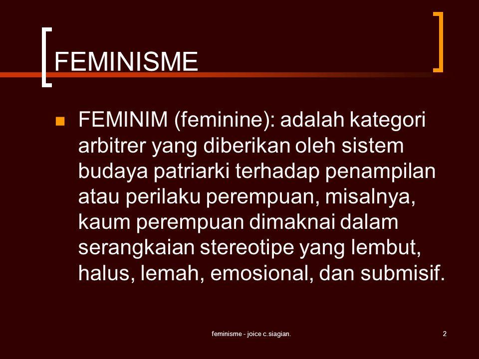 feminisme - joice c.siagian.2 FEMINISME FEMINIM (feminine): adalah kategori arbitrer yang diberikan oleh sistem budaya patriarki terhadap penampilan a