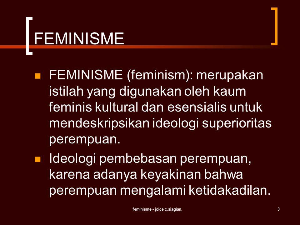feminisme - joice c.siagian.4 FEMINISME FEMINITAS (feminity): deskripsi konstruksi 'keperempuanan' oleh masyarakat dan mempunyai konotasi daya tarik seksual bagi laki-laki.