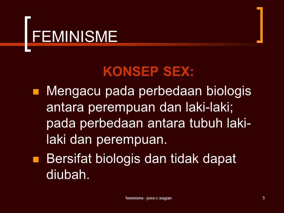 feminisme - joice c.siagian.5 FEMINISME KONSEP SEX: Mengacu pada perbedaan biologis antara perempuan dan laki-laki; pada perbedaan antara tubuh laki-