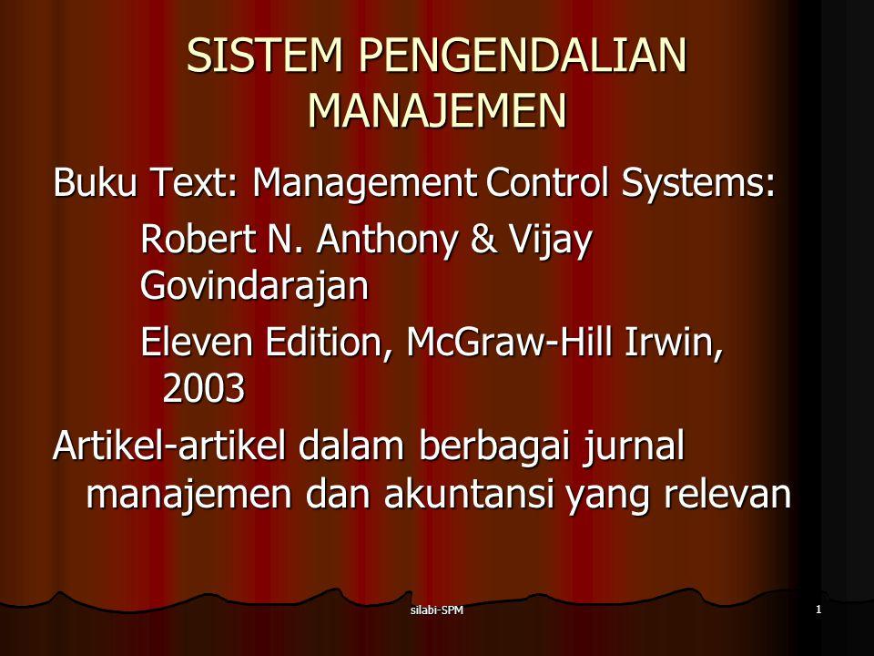 silabi-SPM 1 SISTEM PENGENDALIAN MANAJEMEN Buku Text: Management Control Systems: Robert N. Anthony & Vijay Govindarajan Eleven Edition, McGraw-Hill I