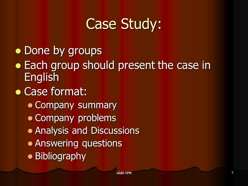 silabi-SPM 8 Case Study: The case will be announced a week before the discussion The case will be announced a week before the discussion The first case will be announced on the last day class discussions The first case will be announced on the last day class discussions