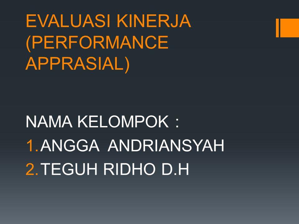 EVALUASI KINERJA (PERFORMANCE APPRASIAL) NAMA KELOMPOK : 1.ANGGA ANDRIANSYAH 2.TEGUH RIDHO D.H