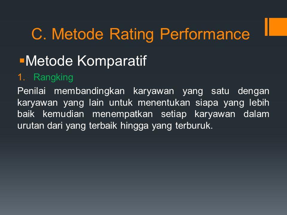 C. Metode Rating Performance  Metode Komparatif 1.Rangking Penilai membandingkan karyawan yang satu dengan karyawan yang lain untuk menentukan siapa