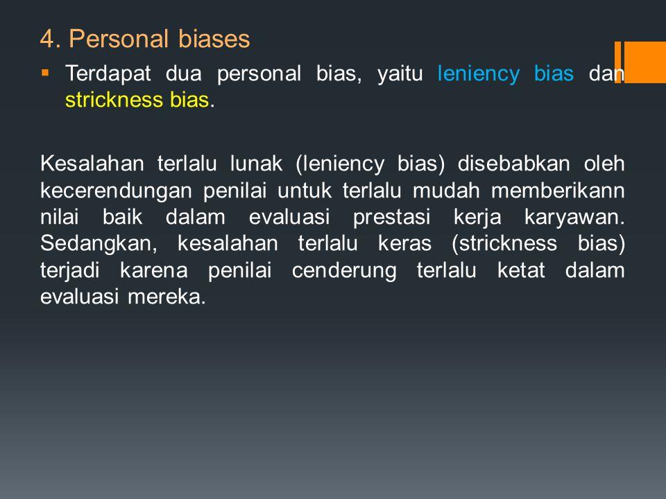 4. Personal biases  Terdapat dua personal bias, yaitu leniency bias dan strickness bias. Kesalahan terlalu lunak (leniency bias) disebabkan oleh kece