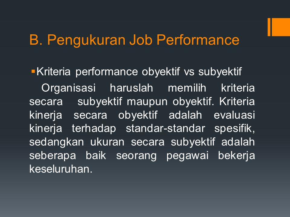 B. Pengukuran Job Performance  Kriteria performance obyektif vs subyektif Organisasi haruslah memilih kriteria secara subyektif maupun obyektif. Krit
