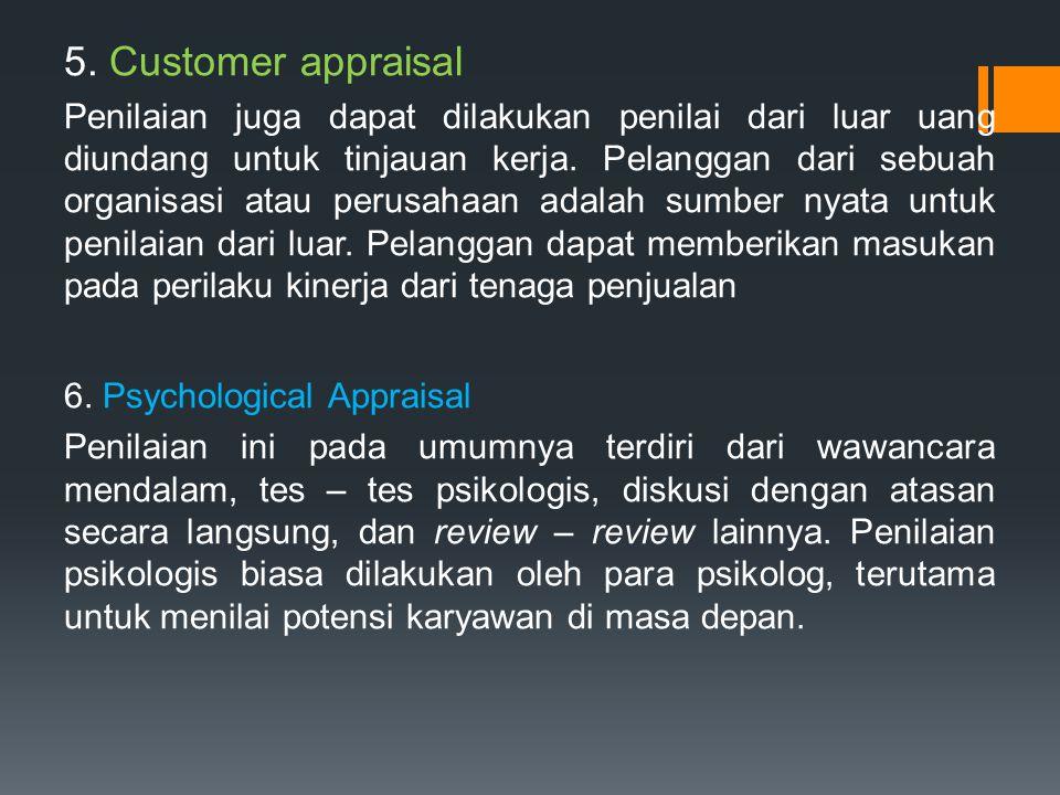 5. Customer appraisal Penilaian juga dapat dilakukan penilai dari luar uang diundang untuk tinjauan kerja. Pelanggan dari sebuah organisasi atau perus