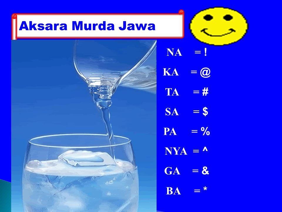 Aksara Murda Jawa NA = ! KA = @ TA = # SA = $ PA = % NYA = ^ GA = & BA = *