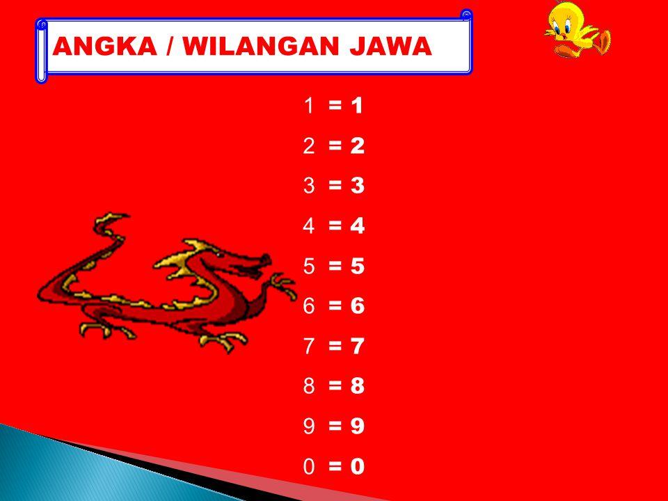 ANGKA / WILANGAN JAWA 1 = 1 2 = 2 3 = 3 4 = 4 5 = 5 6 = 6 7 = 7 8 = 8 9 = 9 0 = 0