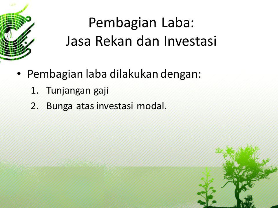 Pembagian Laba: Jasa Rekan dan Investasi Pembagian laba dilakukan dengan: 1.Tunjangan gaji 2.Bunga atas investasi modal.